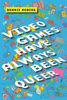 Bonnie Ruberg - Video Games Have Always Been Queer