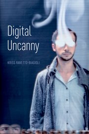 Prof. Kriss Ravetto-Biagioli has published a new book: Digital Uncanny
