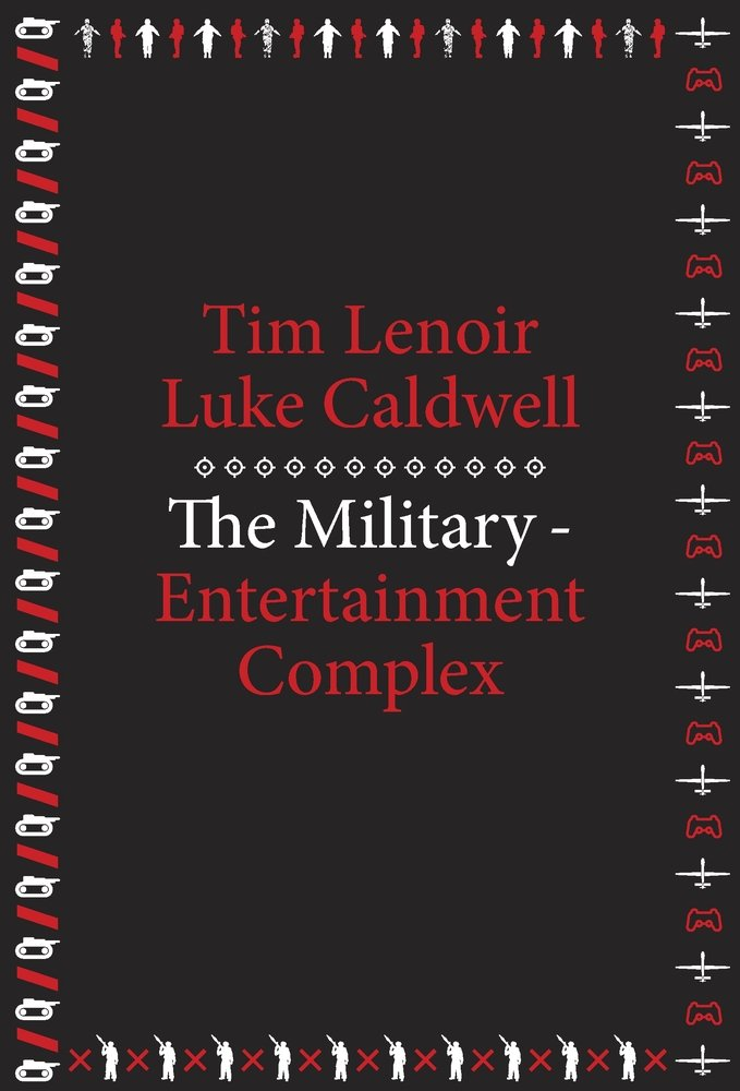 Tim Lenoir has published a new book, The Military-Entertainment Complex