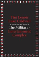Prof. Tim Lenoir has published a new book, The Military-Entertainment Complex
